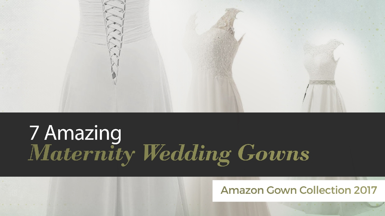 7 Amazing Maternity Wedding Gowns Amazon Gown Collection 2017